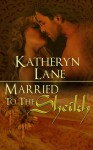 Married To The Sheikh - Katheryn Lane