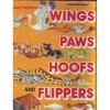 Joe Kaufman's Wings, Paws, Hoofs and Flippers: A Book About Animals - Joe Kaufman
