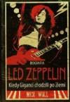 Biografia Led Zeppelin. Kiedy giganci chodzili po ziemi. - Mick Wall