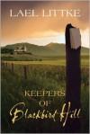 Keepers of Blackbird Hill - Lael Littke