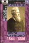Multimedialna historia Polski - TOM 17 - Walczyć czy pracować 1864-1880 - Tadeusz Cegielski, Beata Janowska, Joanna Wasilewska-Dobkowska