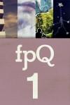 FPQ 1 - Cynthia Flood, Danny Goodman, Kirsty Logan, Lana Storey