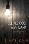 Seeing God in the Dark - J.I. Packer