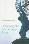 Theorising the Global Legal Order - Andrew Halpin, Volker Roeben