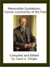 Memorable Quotations: Cancer Luminaries of the Past - Carol A. Dingle