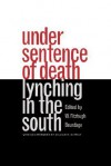 Under Sentence of Death: Lynching in the South - W. Fitzhugh Brundage, William S. McFeely