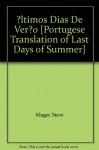 ?ltimos Dias De Ver?o [Portugese Translation of Last Days of Summer] - Steve Kluger
