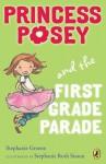 Princess Posey and the First Grade Parade: Book 1 - Stephanie Greene, Stephanie Greene