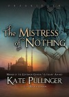 The Mistress of Nothing - Kate Pullinger, Rosalyn Landor