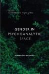 Gender in Psychoanalytic Space: Between Clinic and Culture - Muriel Dimen, Virginia Goldner