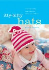 Itty-Bitty Hats: Cute and Cuddly Caps to Knit for Babies and Toddlers - Susan B. Anderson