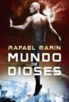 Mundo de dioses - Rafael Marín Trechera, Alejandro Colucci, Alejandro Terán