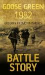 Battle Story: Goose Green 1982 - Gregory Fremont-Barnes