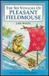 The Six Voyages of Pleasant Field Mouse - Jan Wahl, Tim Bowers