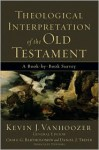 Theological Interpretation of the Old Testament: A Book-by-Book Survey - Kevin J. Vanhoozer