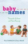 Baby Names: Thousands of Names and Their Meanings - Nick Harrison, Steve Miller