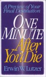 One Minute After You Die: A Preview of Your Final Destination - Erwin W. Lutzer