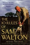 The 10 Rules of Sam Walton: Success Secrets for Remarkable Results - Michael Bergdahl, Rob Walton