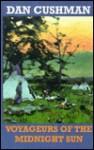 Voyageurs of the Midnight Sun - Dan Cushman