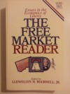 Free Market Reader: Essays in the Economics of Liberty - Llewellyn H. Rockwell Jr.