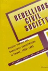 Rebellious Civil Society: Popular Protest and Democratic Consolidation in Poland, 1989-1993 - Grzegorz Ekiert, Jan Kubik
