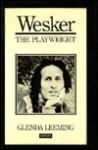 Wesker, The Playwright - Glenda Leeming