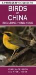 A Photographic Guide to Birds of China: Including Hong Kong. John MacKinnon and Nigel Hicks - John MacKinnon, Nigel Hicks