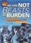 We Are Not Beasts of Burden: Cesar Chavez and the Delano Grape Strike, California, 1965-1970 - Stuart A. Kallen