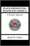 Black Presidential Polit: A Strategic Approach - Ronald W. Walters