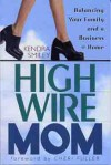 High-Wire Mom: Balancing Your Family and a Business at Home - Kendra Smiley