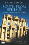 South from Ephesus: Travels through Aegean Turkey - Brian Sewell
