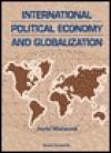 International Political Economy and Glob - S. Maswood, Javed Maswood