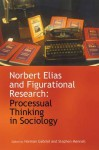 Norbert Elias and Figurational Research: Processual Thinking in Sociology - Norman Gabriel, Stephen Mennell