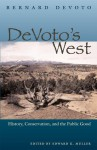 DeVoto's West: History, Conservation, and the Public Good - Bernard DeVoto, Edward K. Muller