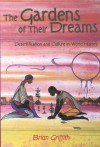 The Gardens of Their Dreams: Desertification and Culture in World History - Brian Griffith