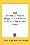 The Letters of Victor Hugo to His Family to Sainte Beuve and Others - Victor Hugo, Paul Meurice