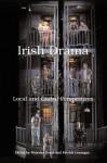Irish Drama: Local and Global Perspectives - Nicholas Grene, Patrick Lonergan
