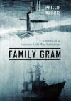 Family Gram: Memoirs of an American Cold War Submariner - Phillip Norris