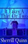 It Takes A Thief Or Two - Sherrill Quinn