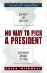 No Way to Pick a President: How Money and Hired Guns Have Debased American Elections - Jules Witcover