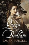 Queen of Bedlam - Laura Purcell