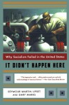 It Didn't Happen Here: Why Socialism Failed in the United States (Norton Paperback) - Seymour Martin Lipset, Gary Marks