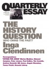 The History Question: Who Owns The Past? - Inga Clendinnen