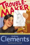 Troublemaker - Andrew Clements, Mark Elliott