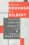 From Brouwer to Hilbert: The Debate on the Foundations of Mathematics in the 1920s - Paolo Mancosu