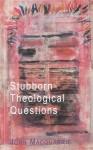 Stubborn Theological Questions - John MacQuarrie