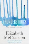 Thunderstruck & Other Stories - Elizabeth McCracken