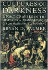 Cultures of Darkness: Night Travels in the Histories of Trangression - Bryan D. Palmer
