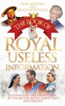 The Book of Royal Useless Information: A Funny and Irreverent Look at the British Royal Family Past and Present - Noel Botham, Bruce Montague