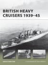 British Heavy Cruisers 1939-45 - Angus Konstam, Paul Wright